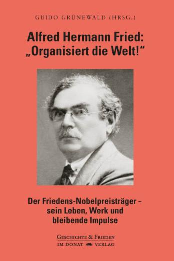 """Alfred Hermann Fried: """"organisiert die Welt"""""""