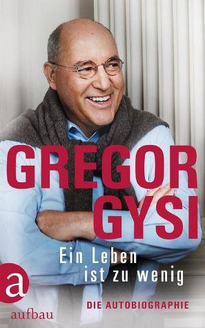 Gregor Gysi: Ein Leben ist zu wenig