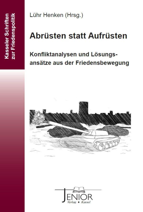 Lühr Henken (Hrsg.) : Abrüsten statt Aufrüsten