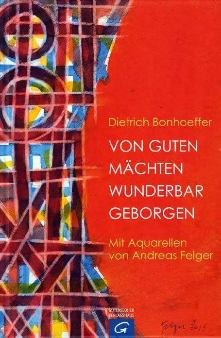 Dietrich Bonhoeffer: Von guten Mächten wunderbar geborgen