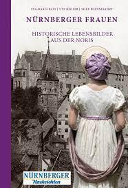 Nürnberger Frauen – Historische Lebensbilder aus der Noris